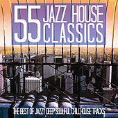 55 Jazz House Classics (The Best of Jazzy Deep Soulful Chillhouse Tracks) von Various Artists