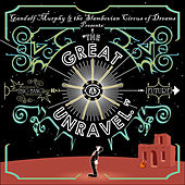The Great Unravel by Gandalf Murphy And The Slambovian Circus Of Dreams