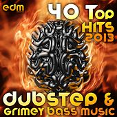 40 Top Dubstep & Grimey Bass Music Hits 2013 (Best of Filthy Trap, Drum Step, D & B, Psystep Dub) by Various Artists
