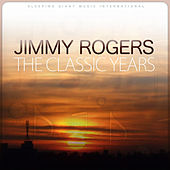 The Classic Years by Jimmy Rogers