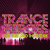 Trance Heroes - the Past and the Future de Various Artists