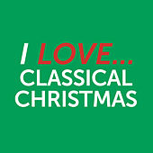 I Love Classical Christmas by Various Artists