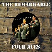 The Remarkable Four Aces by Four Aces