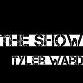 The Show by Tyler Ward