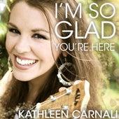 I'm so Glad You're Here von Kathleen Carnali