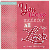 You Were Made for All My Love: 100 Classic Love Songs von Various Artists