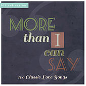 More Than I Can Say: 100 Classic Love Songs de Various Artists