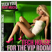 Tech House for the VIP Room (Extraordinary Unmixed Tracks) by Various Artists
