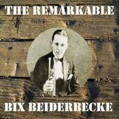 The Remarkable Bix Beiderbecke de Bix Beiderbecke