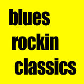Blues Rockin Classics by Various Artists