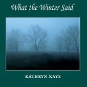 What the Winter Said de Kathryn Kaye