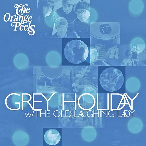Grey Holiday / Old Laughing Lady - Single by The Orange Peels