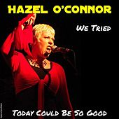 We Tried by Hazel O'Connor