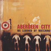 We Learned By Watching by Aberdeen City