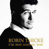 I'm Not Loving You by Robin Thicke