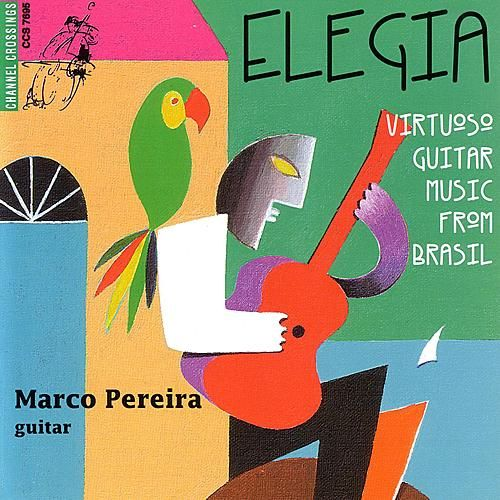 Elegia - Virtuoso Guitar Music From Brasil by Marco Pereira