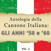 Antologia della Canzone Italiana: gli anni '50 e '60, Vol. 2 (La storia della canzone italiana in due volumi) by Various Artists