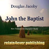 John the Baptist (New Testament Character Study) by Douglas Jacoby