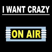 I Want Crazy by On/Air