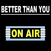 Better Than You by On/Air