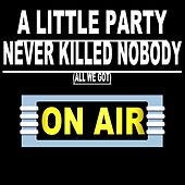 A Little Party Never Killed Nobody (All We Got) by On/Air