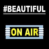 #Beautiful by On/Air