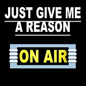 Just Give Me a Reason by On/Air