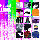 Rough Trade Synth Wave 10 by Various Artists
