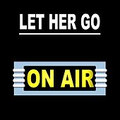 Let Her Go by On/Air