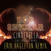 Cinderella (She Said Her Name) (Erik Hagleton Remix) by Bob Sinclar