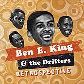 Ben E King & The Drifters Retrospective by Ben E. King