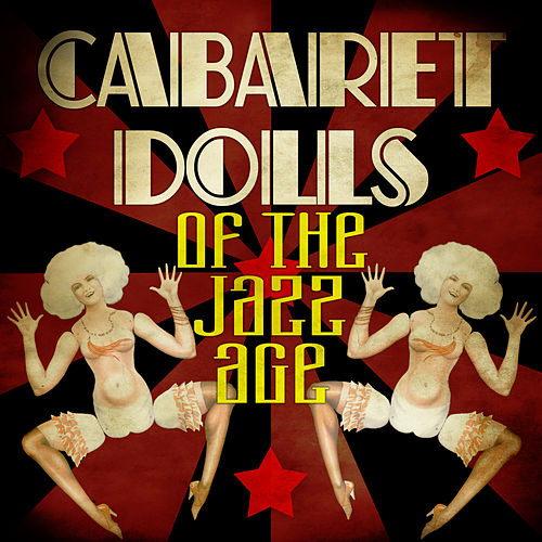 Cabaret Dolls of the Jazz Age by Various Artists
