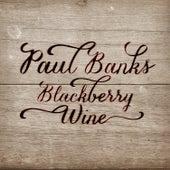 Blackberry Wine by Paul Banks