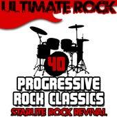 Ultimate Rock: 40 Progressive Rock Classics by Starlite Rock Revival