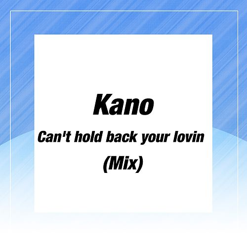 Can't Hold Back Your Lovin (Mix) by Kano