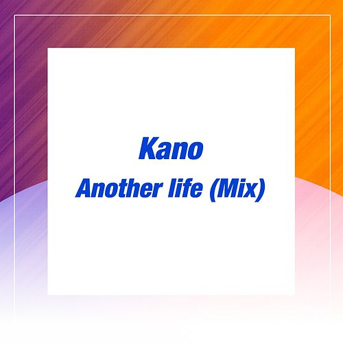 Another Life (Mix) by Kano