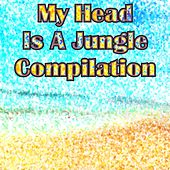 My Head Is a Jungle Compilation (Top 60 Dance Electro House Hits Summer) by Various Artists