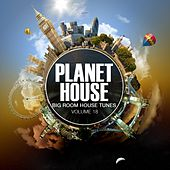 Planet House, Vol. 18 (Big Room House Tunes) by Various Artists