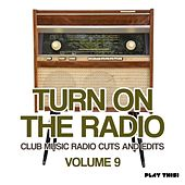 Turn On The Radio, Vol. 9 - Club Music Radio Cuts And Edits by Various Artists