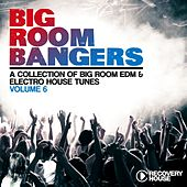 Bigroom Bangers, Vol. 6 (A Collection of Big Room EDM & Electro House Tunes) by Various Artists