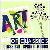 Art of Classics: Classical Spring Moods by Various Artists