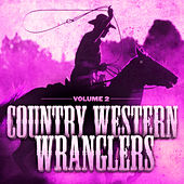 Country Western Wranglers, Vol. 2 (The Cowboy's Soundtrack) by Various Artists