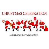 Christmas Celebration (50 Great Christmas Songs) di Various Artists