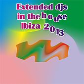 Extended DJs in the House Ibiza 2013 by Various Artists