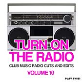 Turn On The Radio, Vol. 10 (Club Music Radio Cuts And Edits) von Various Artists