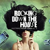 Rocking Down The House - Electrified House Tunes, Vol. 16 by Various Artists