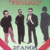 25 Anos - Pholhas de Pholhas