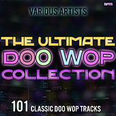 The Ultimate Doo Wop Collection - 101 Classic Doo Wop Tracks von Various Artists