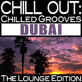 Chill Out: Chilled Grooves Dubai (The Lounge Edition) by Various Artists