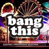 Bang This ! - Electro & Progressive Selection, Vol. 14 von Various Artists